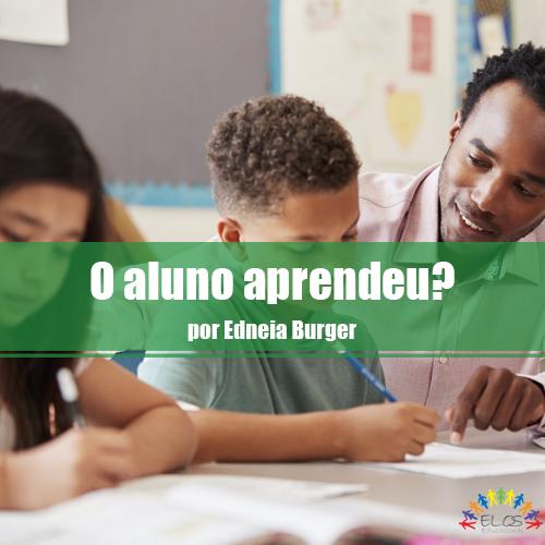 O aluno aprendeu? Como o professor pode acompanhar sua sala de aula e como a equipe gestora pode acompanhar a escola.
