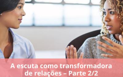 A escuta como transformadora de relações – Parte 2/2