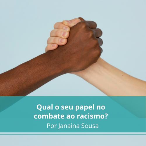 Qual o seu papel no combate ao racismo?