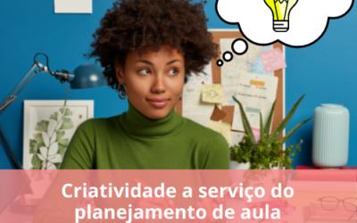 Criatividade a serviço do planejamento de aula