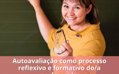 Autoavaliação como processo reflexivo e formativo do/a professor/a.